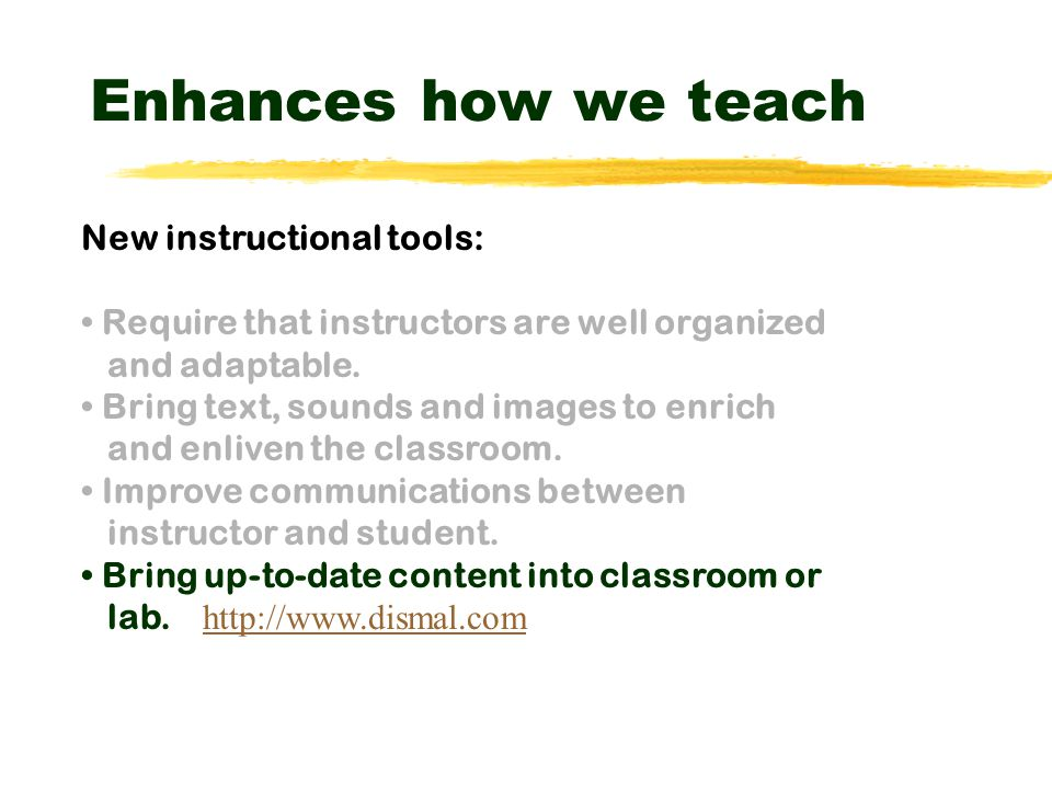 Enhances how we teach New instructional tools: Require that instructors are well organized and adaptable.