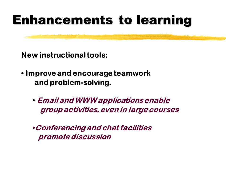 Enhancements to learning New instructional tools: Improve students integration of knowledge within and across disciplines.