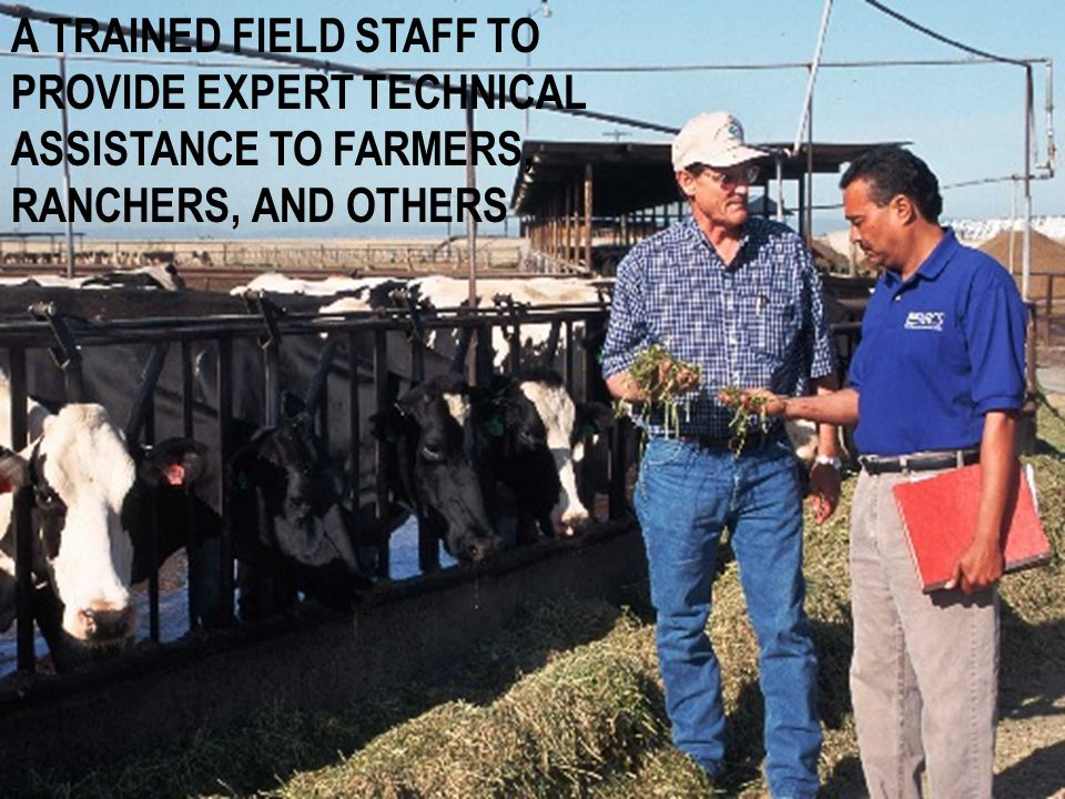 A TRAINED FIELD STAFF TO PROVIDE EXPERT TECHNICAL ASSISTANCE TO FARMERS, RANCHERS, AND OTHERS