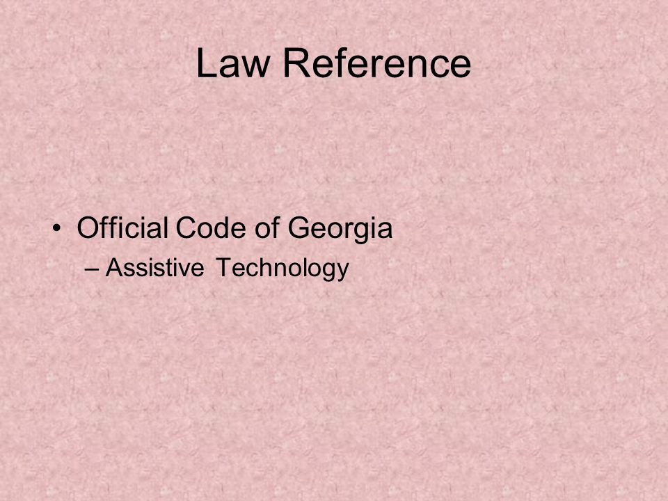 Law Reference Official Code of Georgia –Assistive Technology