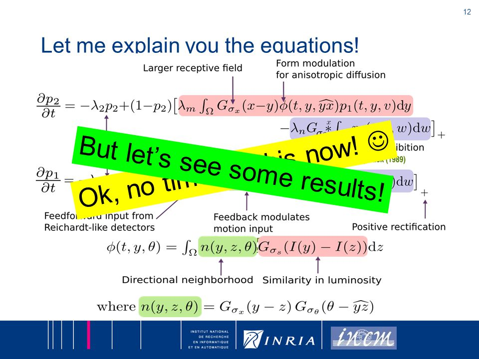 12 Let me explain you the equations! Ok, no time for this now! But lets see some results!