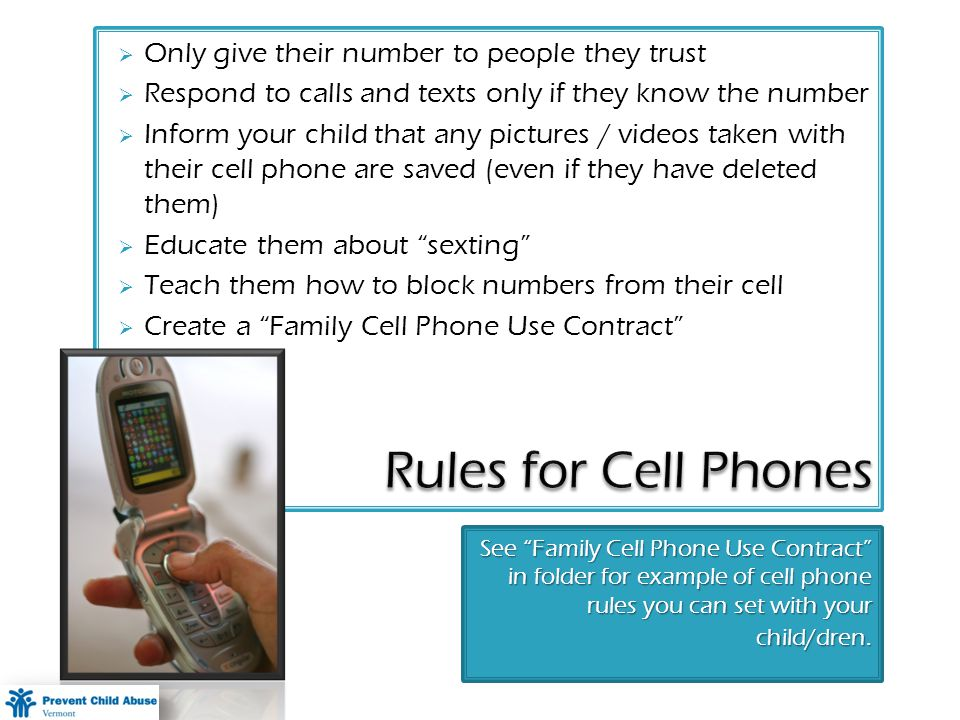 See Family Cell Phone Use Contract in folder for example of cell phone rules you can set with your child/dren.