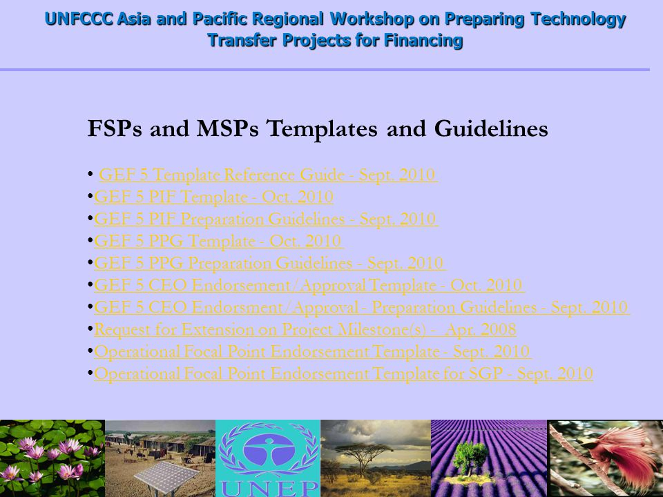 UNFCCC Asia and Pacific Regional Workshop on Preparing Technology Transfer Projects for Financing FSPs and MSPs Templates and Guidelines GEF 5 Template Reference Guide - Sept.