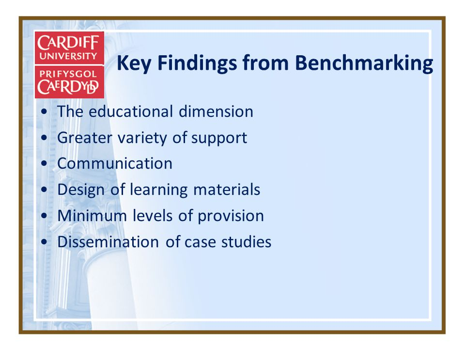 Key Findings from Benchmarking The educational dimension Greater variety of support Communication Design of learning materials Minimum levels of provision Dissemination of case studies