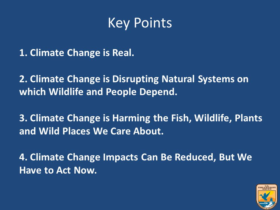 Key Points 1. Climate Change is Real. 2.