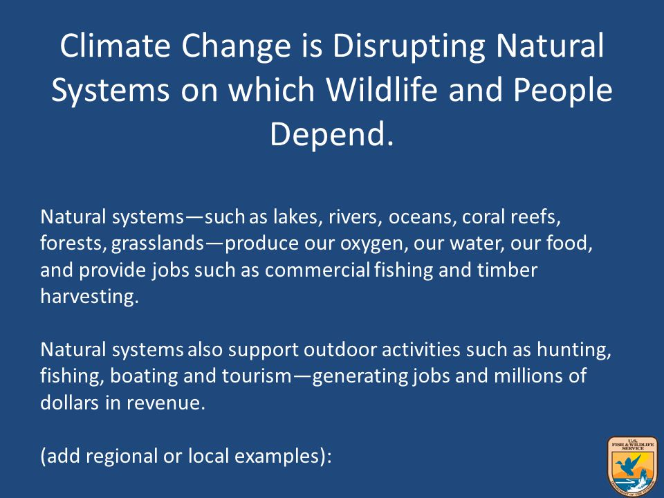 Climate Change is Disrupting Natural Systems on which Wildlife and People Depend.