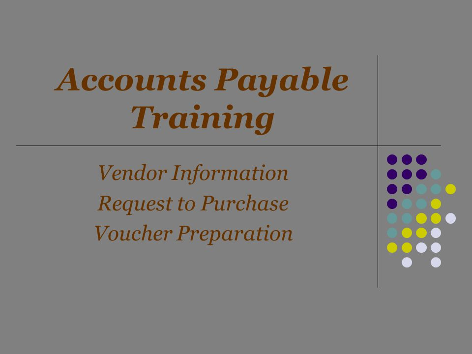 Accounts Payable Training Vendor Information Request to Purchase Voucher Preparation