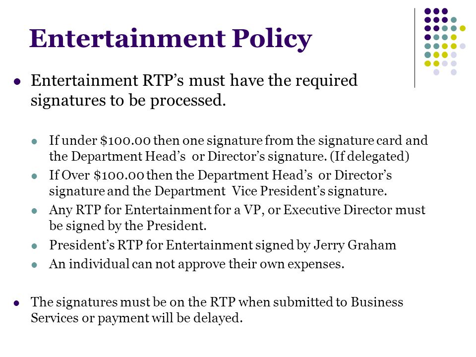 Entertainment Policy Entertainment RTPs must have the required signatures to be processed.