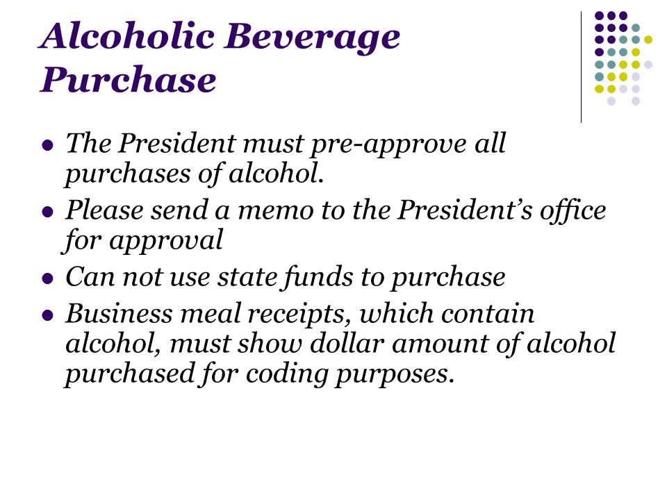 Alcoholic Beverage Purchase The President must pre-approve all purchases of alcohol.