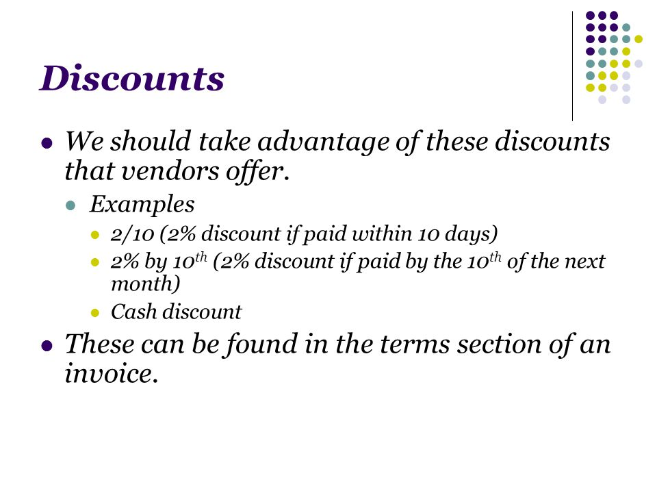 Discounts We should take advantage of these discounts that vendors offer.