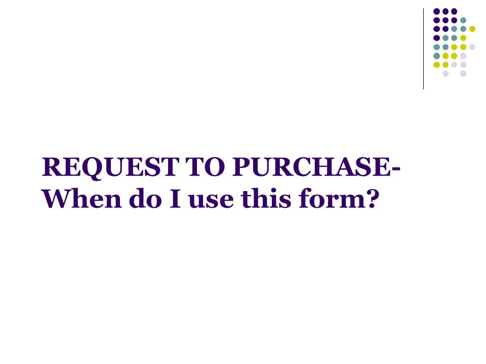 REQUEST TO PURCHASE- When do I use this form
