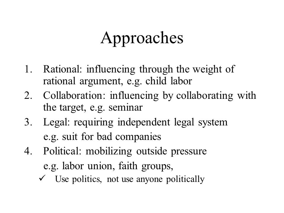 Approaches 1.Rational: influencing through the weight of rational argument, e.g.