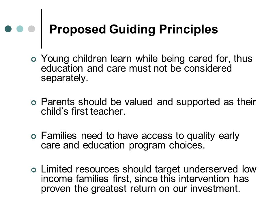 Proposed Guiding Principles Young children learn while being cared for, thus education and care must not be considered separately.