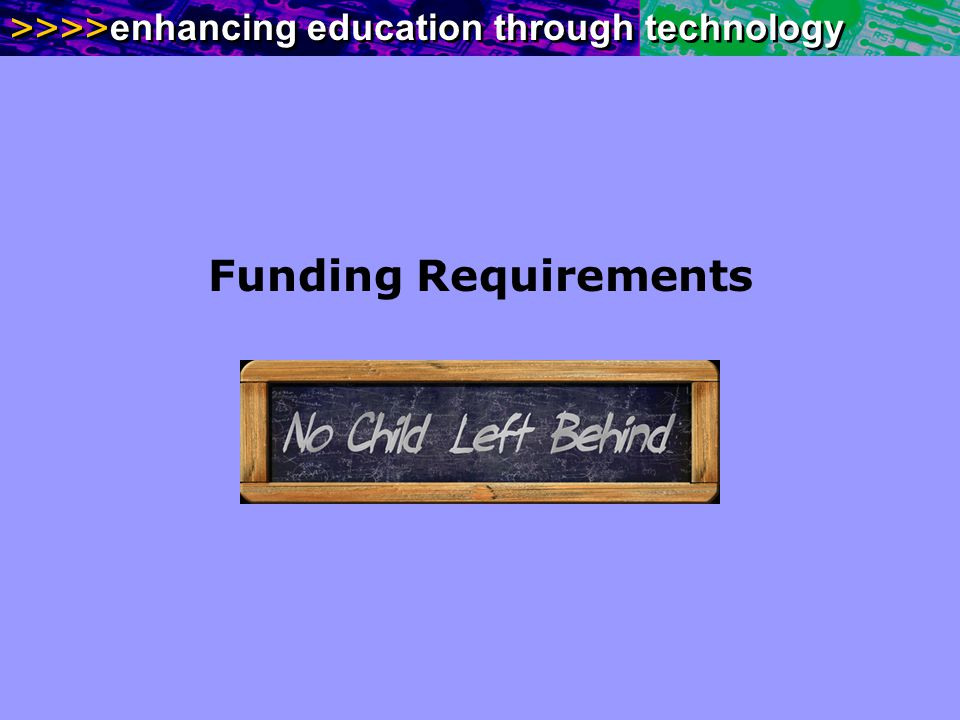 >>>> enhancing education through technology Funding Requirements