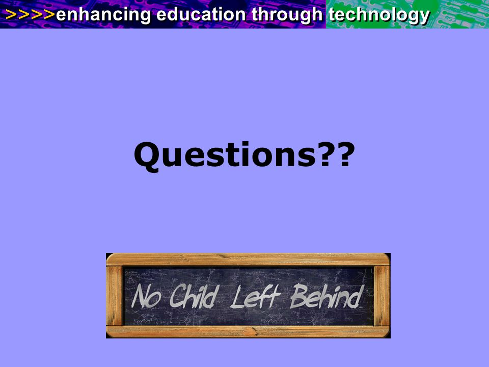 >>>> enhancing education through technology Questions