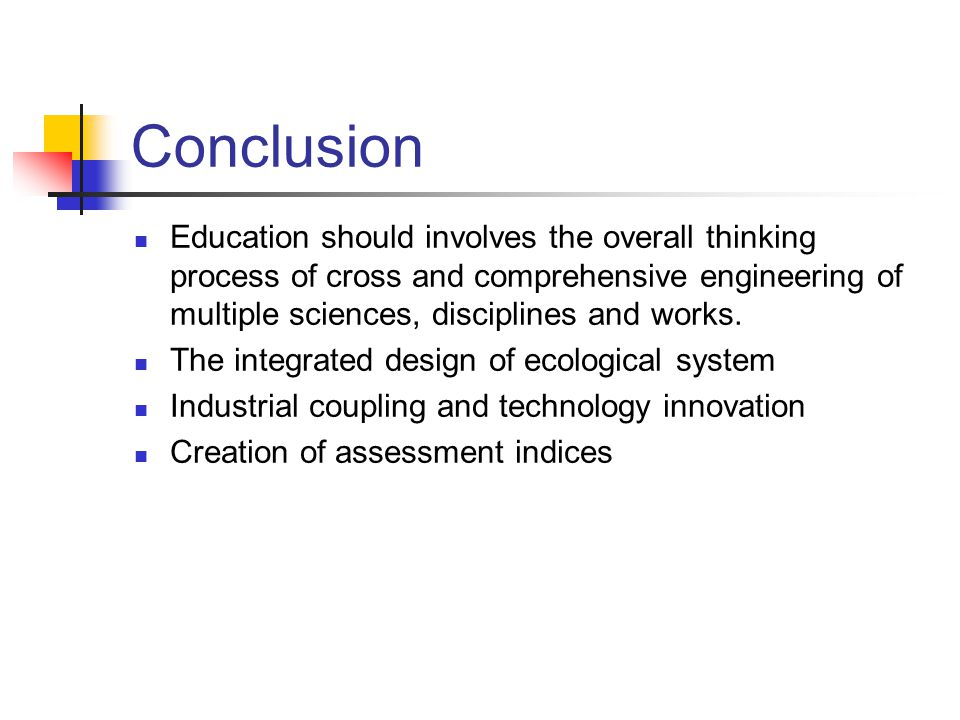 Conclusion Education should involves the overall thinking process of cross and comprehensive engineering of multiple sciences, disciplines and works.