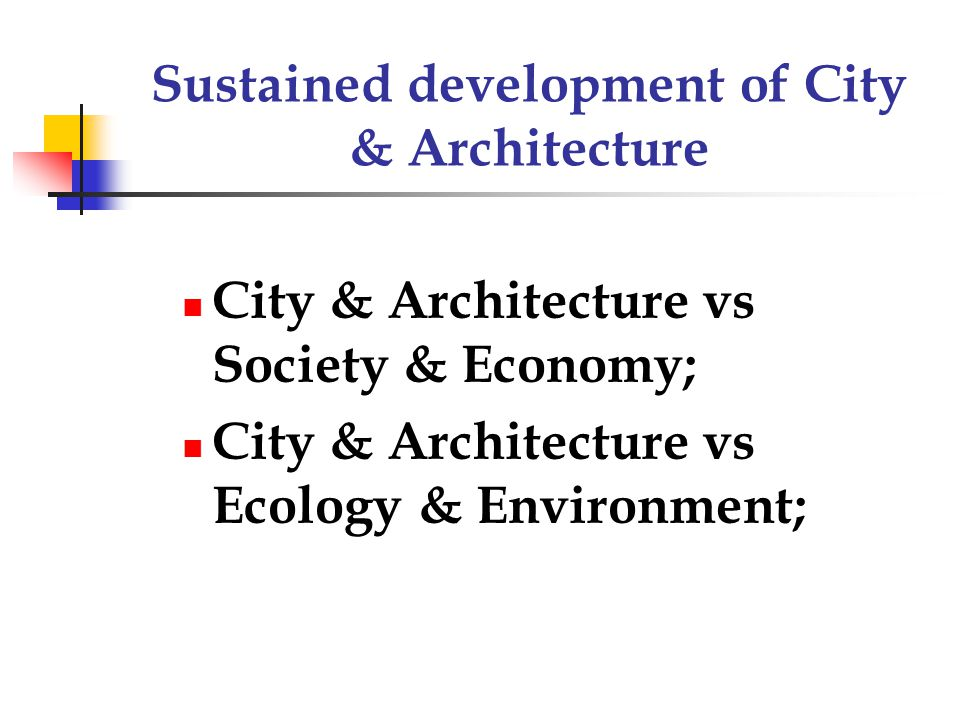 Sustained development of City & Architecture City & Architecture vs Society & Economy; City & Architecture vs Ecology & Environment;