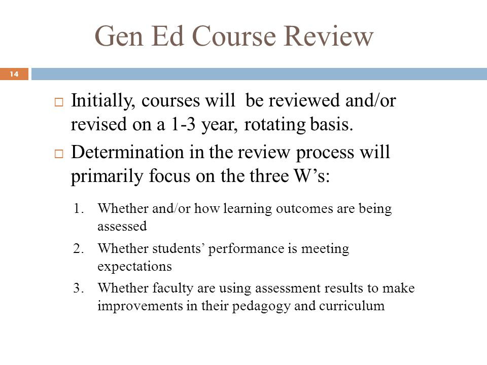 Gen Ed Course Review 14 Initially, courses will be reviewed and/or revised on a 1-3 year, rotating basis.