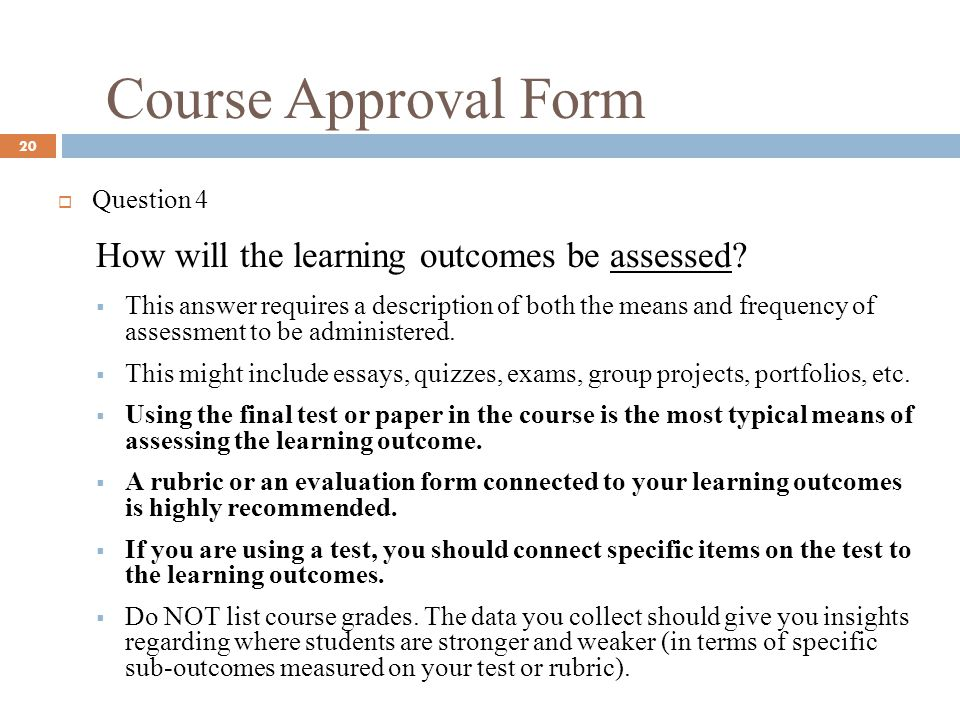Course Approval Form 20 Question 4 How will the learning outcomes be assessed.