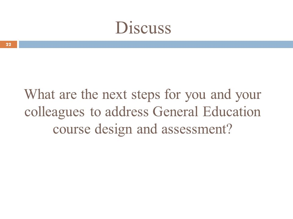 Discuss 22 What are the next steps for you and your colleagues to address General Education course design and assessment