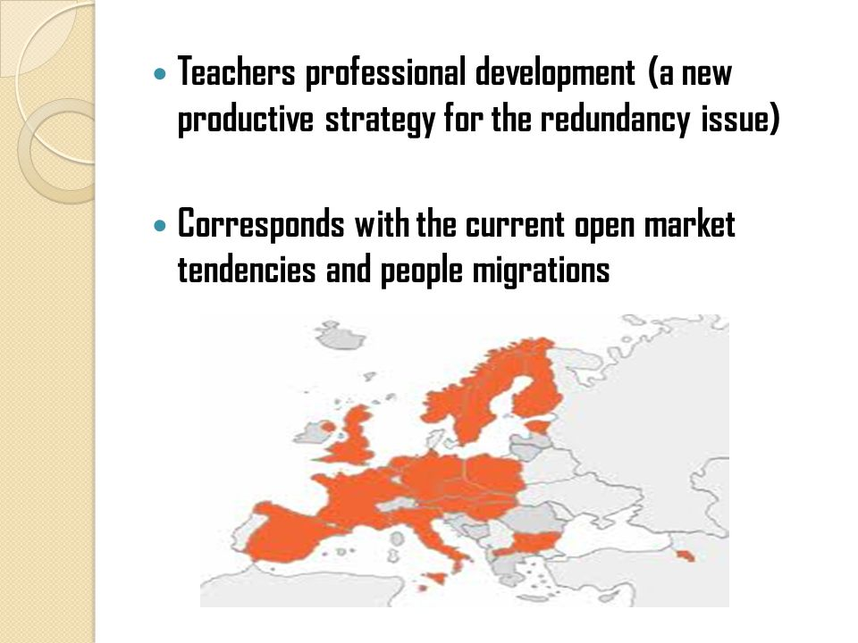 Teachers professional development (a new productive strategy for the redundancy issue) Corresponds with the current open market tendencies and people migrations