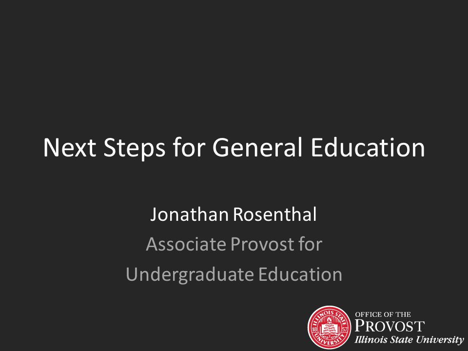 Next Steps for General Education Jonathan Rosenthal Associate Provost for Undergraduate Education