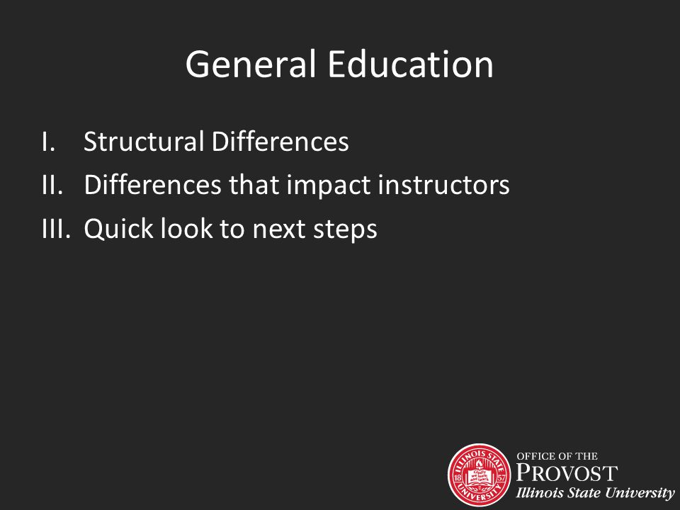 General Education I.Structural Differences II.Differences that impact instructors III.Quick look to next steps