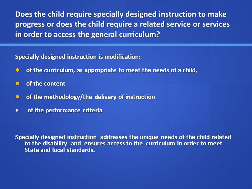 Does the child require specially designed instruction to make progress or does the child require a related service or services in order to access the general curriculum.