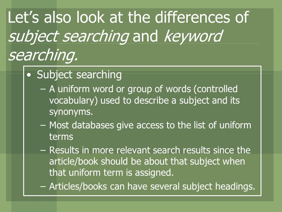 Lets also look at the differences of subject searching and keyword searching.