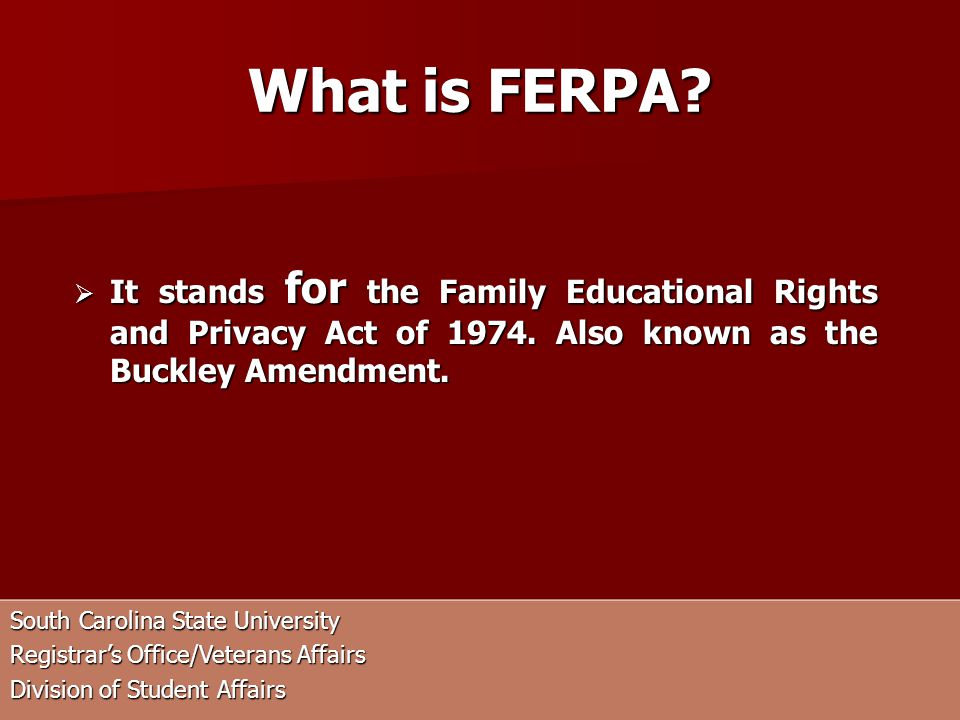 What is FERPA. It stands for the Family Educational Rights and Privacy Act of
