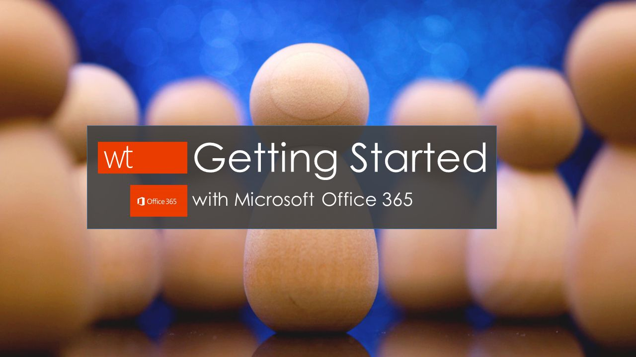 Getting Started with Microsoft Office 365