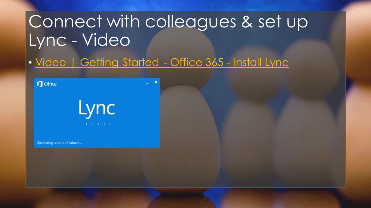 Connect with colleagues & set up Lync - Video Video | Getting Started - Office Install Lync