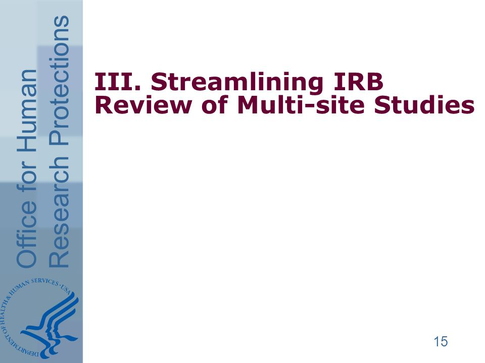 Office for Human Research Protections III. Streamlining IRB Review of Multi-site Studies 15