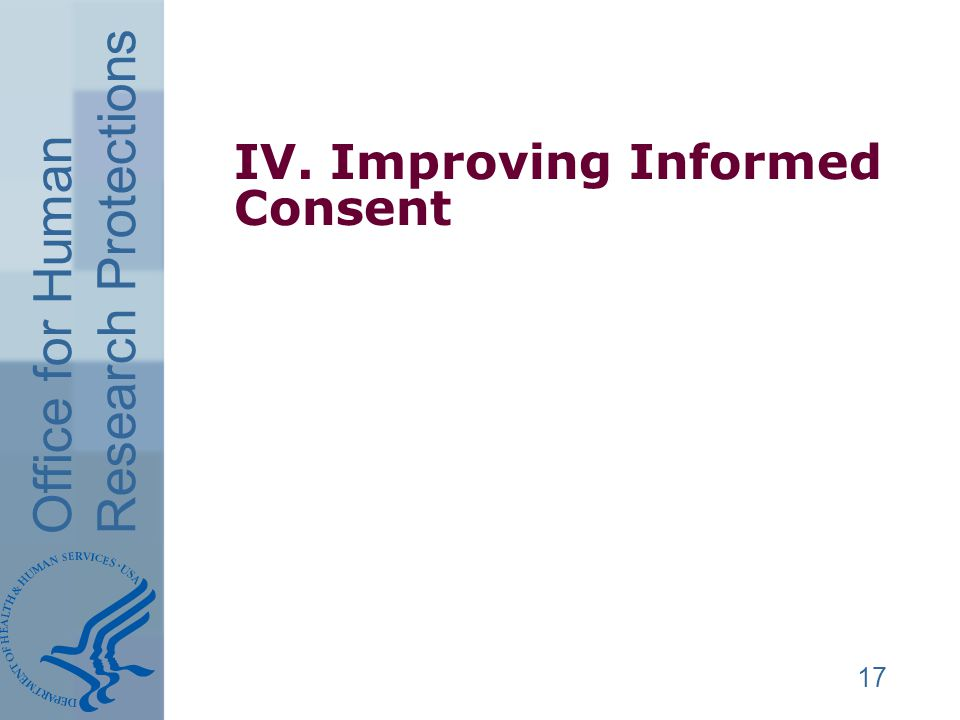Office for Human Research Protections IV. Improving Informed Consent 17
