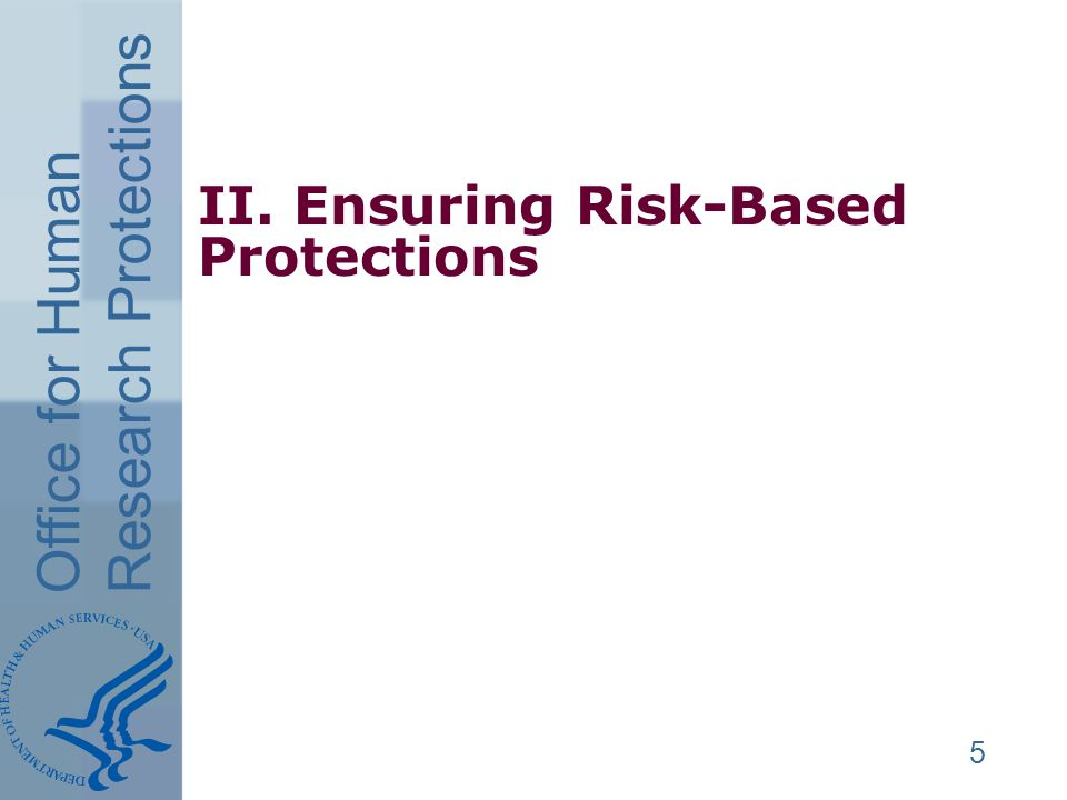 Office for Human Research Protections II. Ensuring Risk-Based Protections 5
