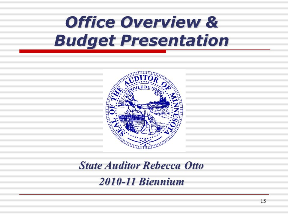 15 Office Overview & Budget Presentation State Auditor Rebecca Otto Biennium