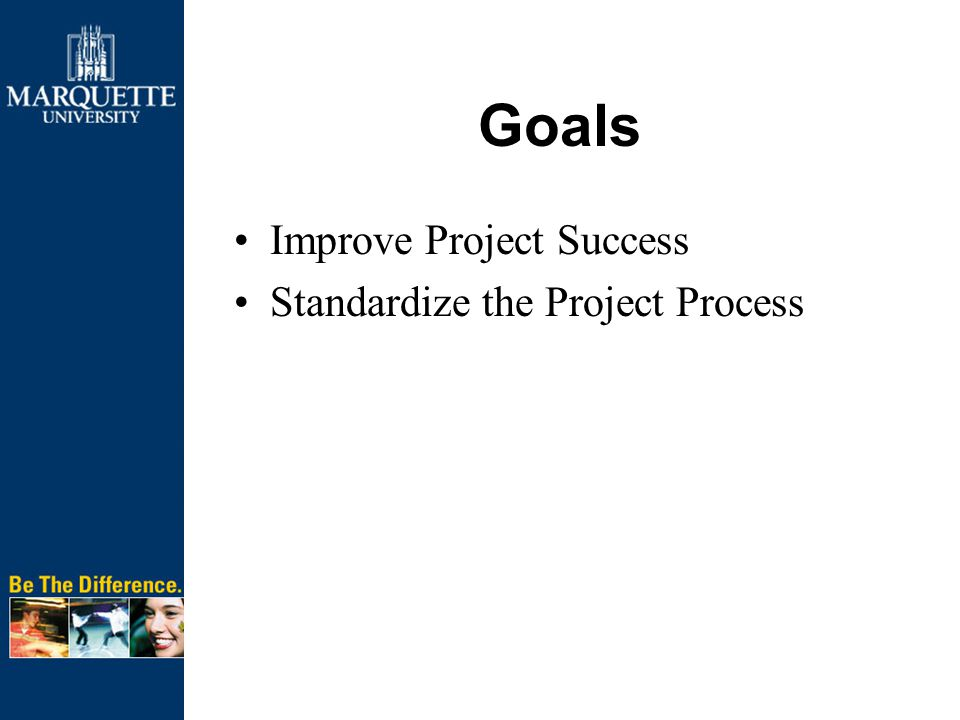 Goals Improve Project Success Standardize the Project Process