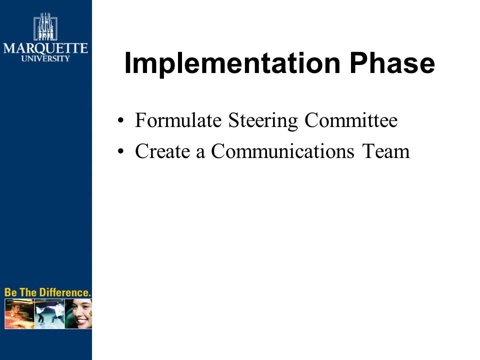 Implementation Phase Formulate Steering Committee Create a Communications Team
