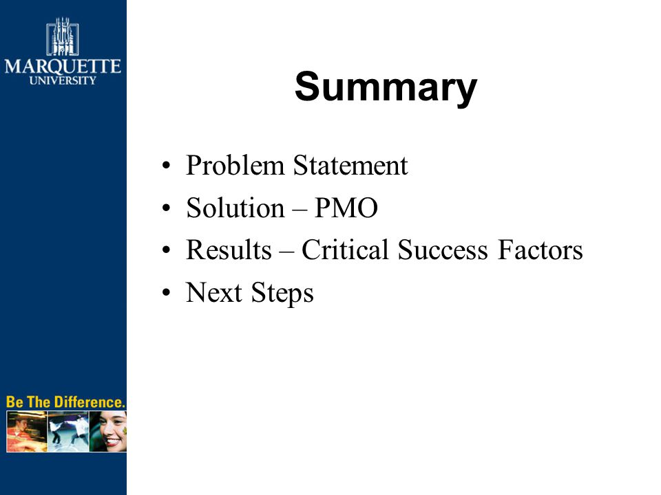 Summary Problem Statement Solution – PMO Results – Critical Success Factors Next Steps