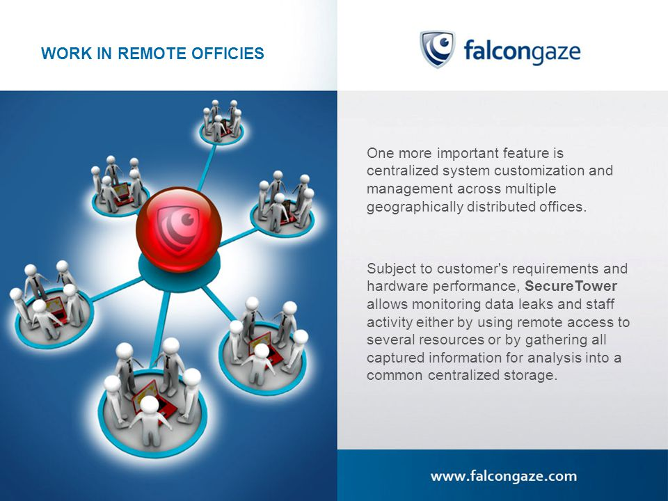 WORK IN REMOTE OFFICIES One more important feature is centralized system customization and management across multiple geographically distributed offices.