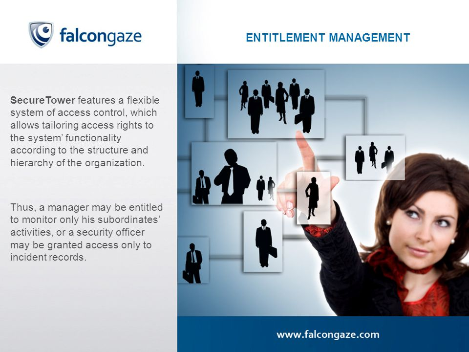 ENTITLEMENT MANAGEMENT SecureTower features a flexible system of access control, which allows tailoring access rights to the system functionality according to the structure and hierarchy of the organization.