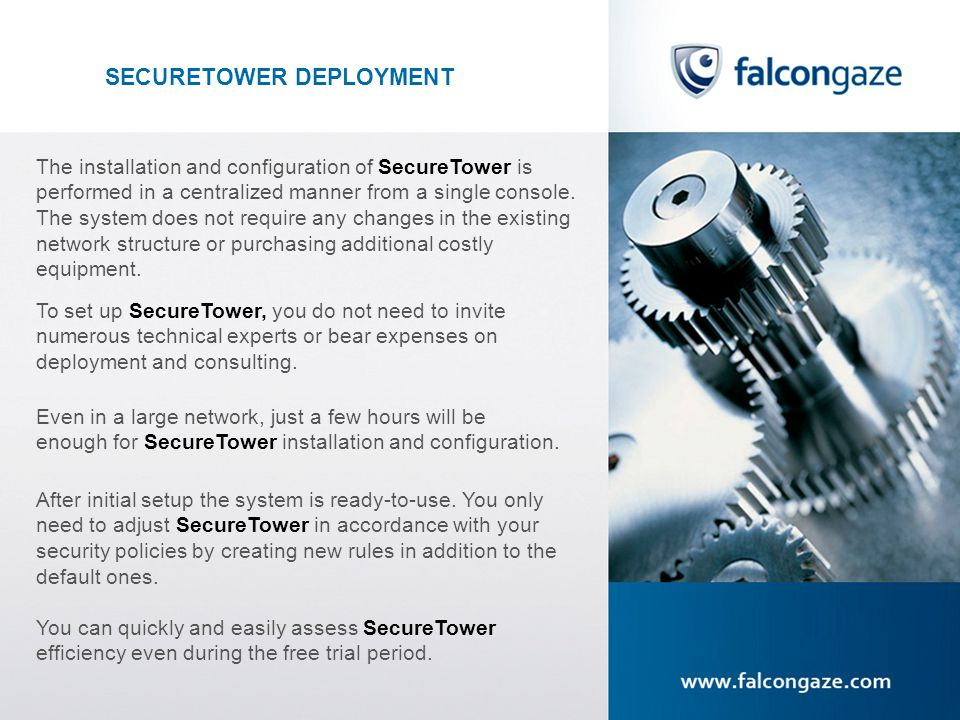 SECURETOWER DEPLOYMENT The installation and configuration of SecureTower is performed in a centralized manner from a single console.