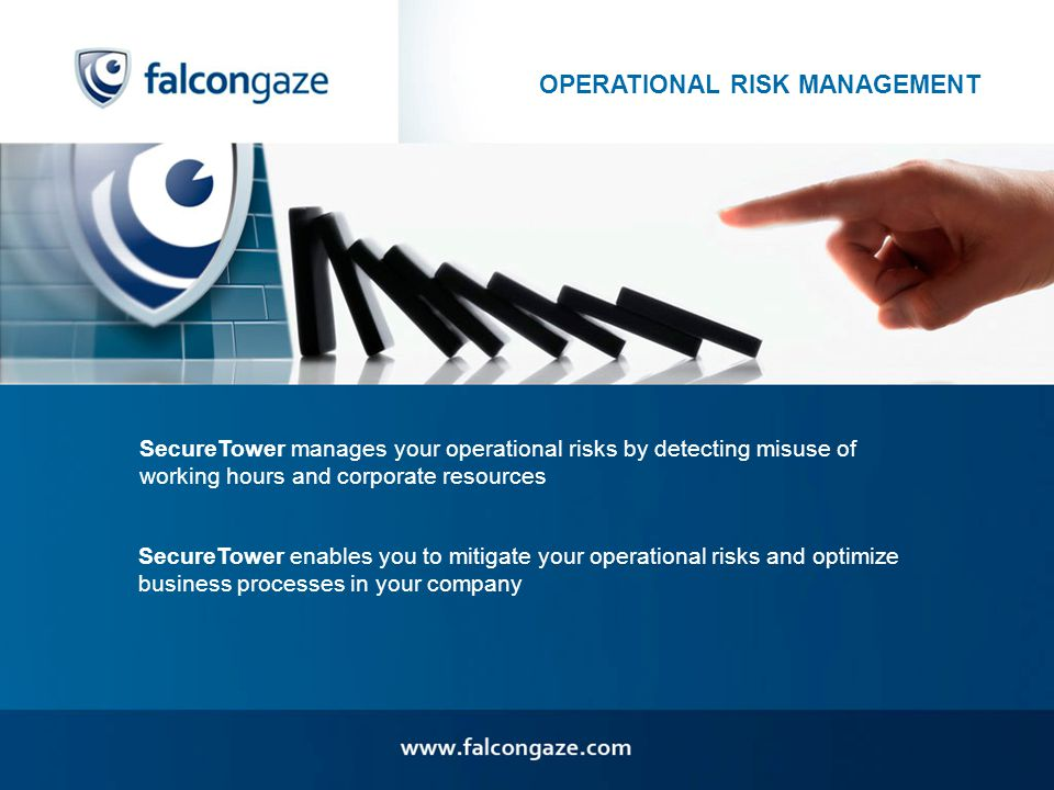 OPERATIONAL RISK MANAGEMENT SecureTower manages your operational risks by detecting misuse of working hours and corporate resources SecureTower enables you to mitigate your operational risks and optimize business processes in your company