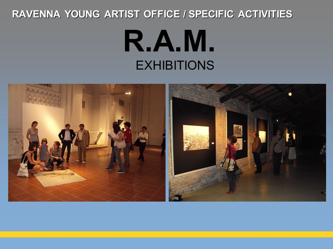 R.A.M. EXHIBITIONS RAVENNA YOUNG ARTIST OFFICE / SPECIFIC ACTIVITIES