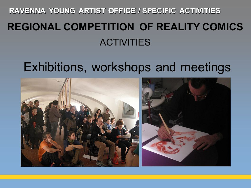 Exhibitions, workshops and meetings REGIONAL COMPETITION OF REALITY COMICS ACTIVITIES RAVENNA YOUNG ARTIST OFFICE / SPECIFIC ACTIVITIES