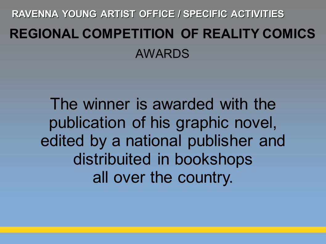 The winner is awarded with the publication of his graphic novel, edited by a national publisher and distribuited in bookshops all over the country.