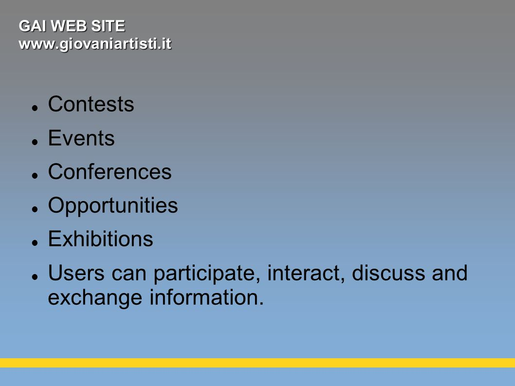 GAI WEB SITE   Contests Events Conferences Opportunities Exhibitions Users can participate, interact, discuss and exchange information.