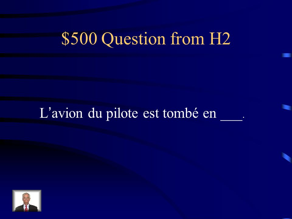 $500 Question from H2 Lavion du pilote est tombé en ___.