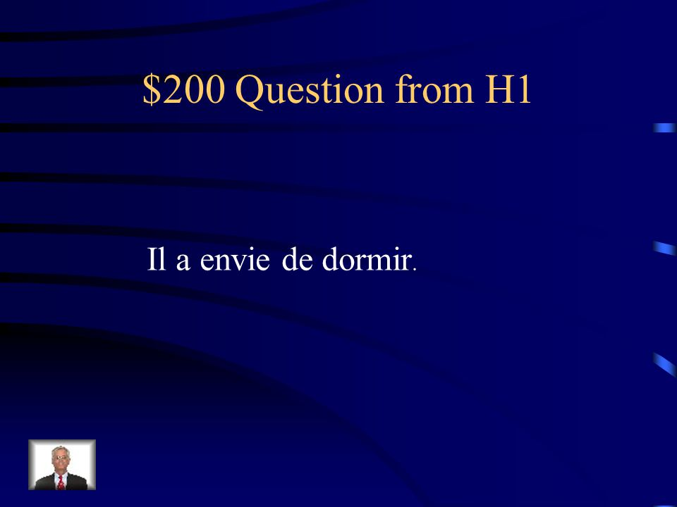 $200 Question from H1 Il a envie de dormir.