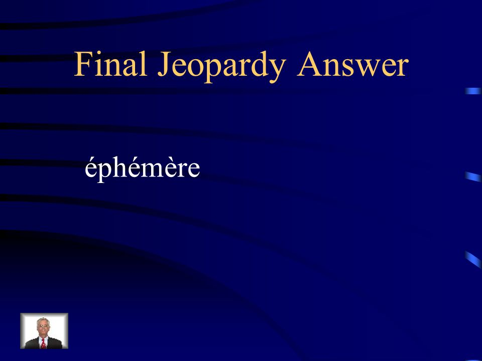 Final Jeopardy Answer éphémère